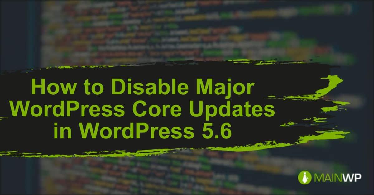 How to Disable Major WordPress Core Updates in WordPress 5.6