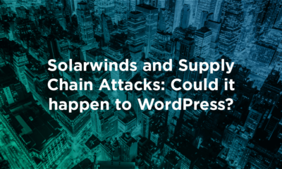 SolarWinds and Supply Chain Attacks: Could it happen to WordPress?