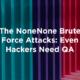 The NoneNone Brute Force Attacks: Even Hackers Need QA