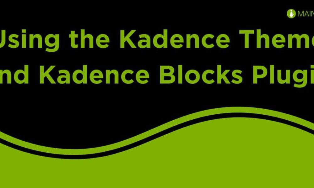 Using the Kadence Theme and Kadence Blocks Plugin on Your Site