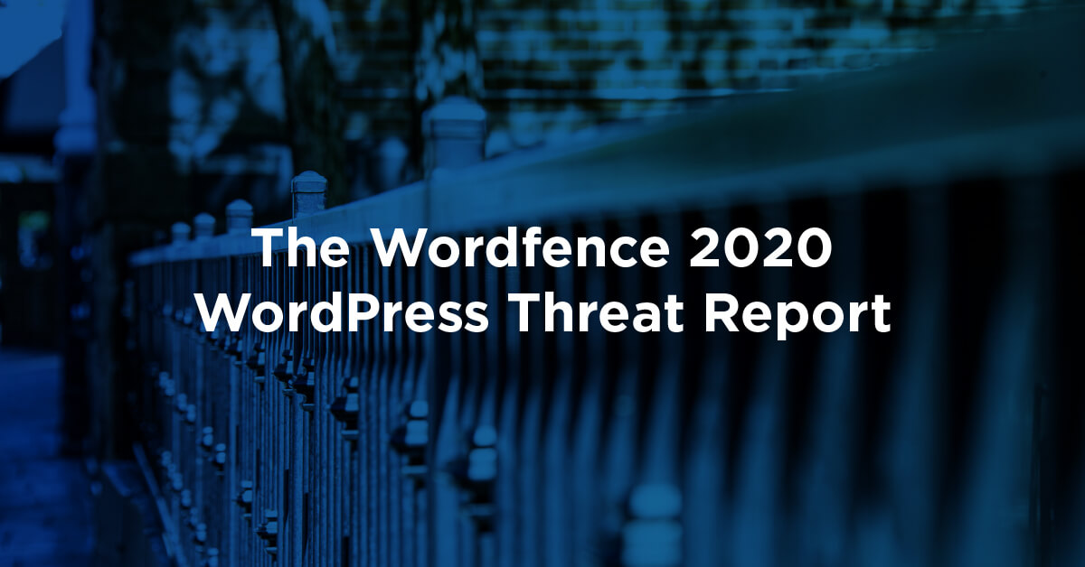 The Wordfence 2020 WordPress Threat Report