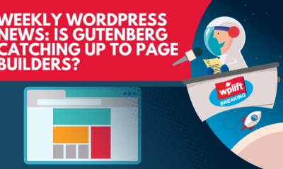 Weekly WordPress News: Is Gutenberg Catching Up to Page Builders?