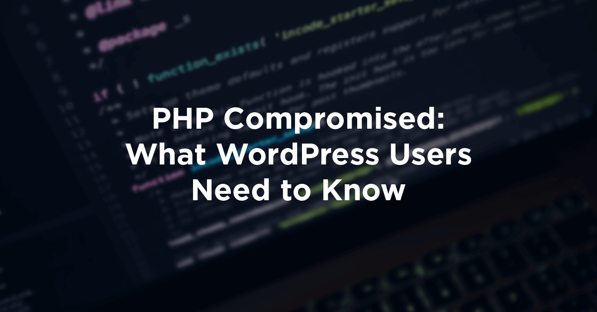 PHP Compromised: What WordPress Users Need to Know