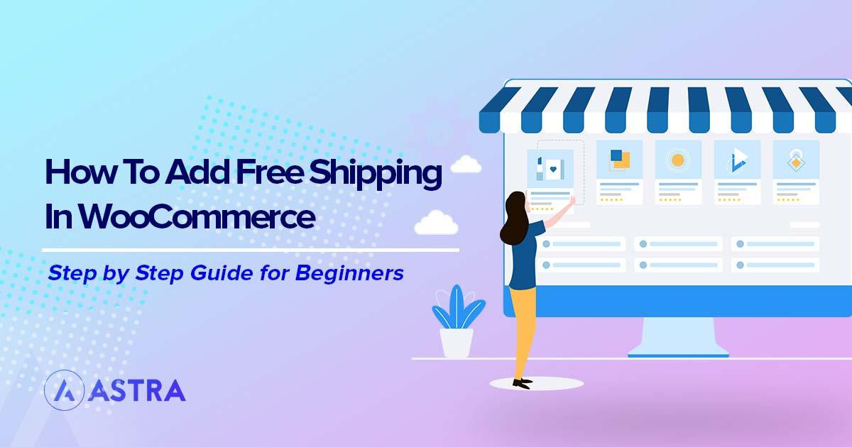 Easy Ways to Offer Free Shipping in Your WooCommerce Store