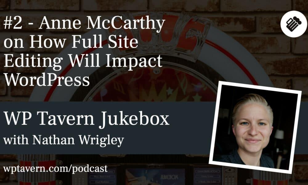 #2 – Anne McCarthy on How Full Site Editing Will Impact WordPress