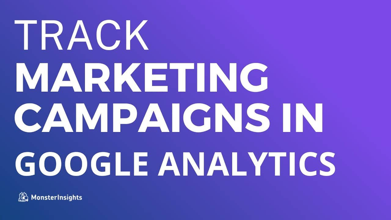 How To Set Up Marketing Campaign Tracking In Google Analytics