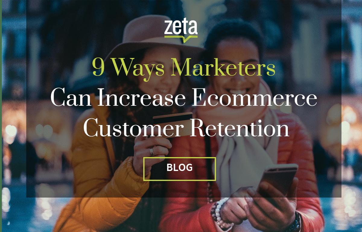 9 Ways Marketers Can Increase Ecommerce Customer Retention | Zeta