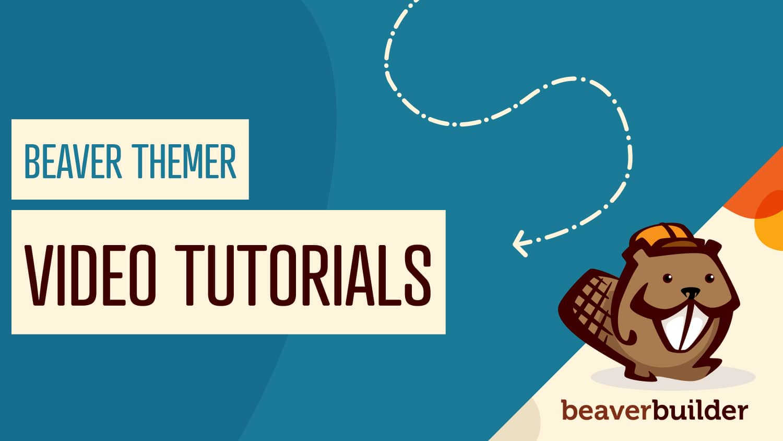 Beaver Themer Tutorials: 10 Videos to Watch