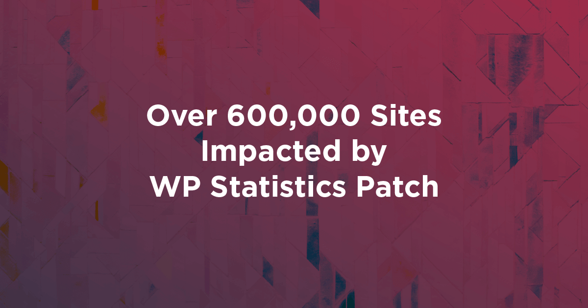 Over 600,000 Sites Impacted by WP Statistics Patch