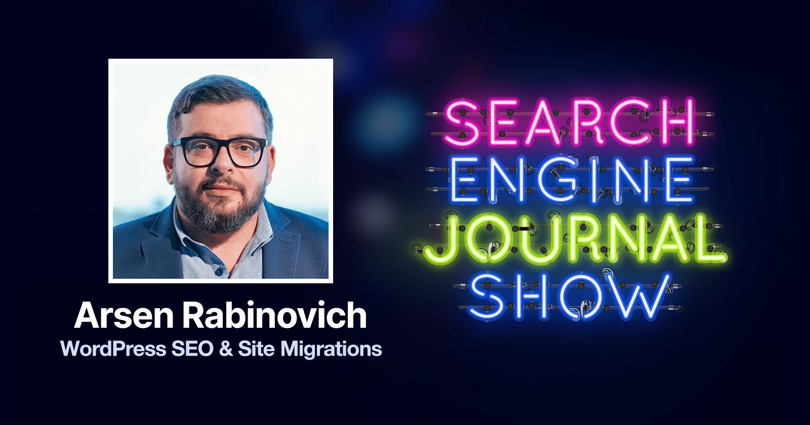 WordPress SEO and Site Migrations with Arsen Rabinovich - Ep. 224 via @sejournal, @brentcsutoras