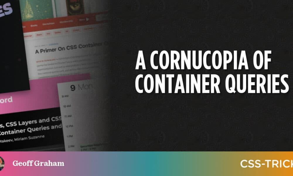 A Cornucopia of Container Queries
