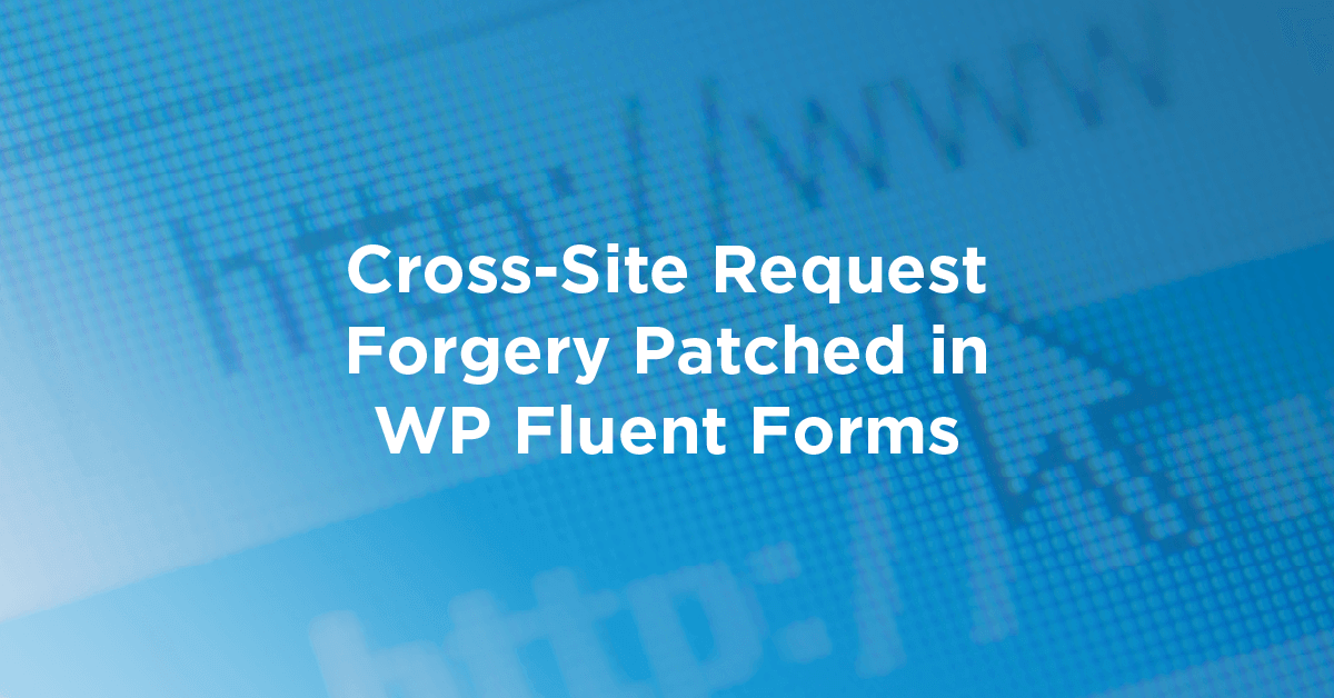 Cross-Site Request Forgery Patched in WP Fluent Forms
