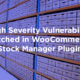 High Severity Vulnerability Patched in WooCommerce Stock Manager Plugin