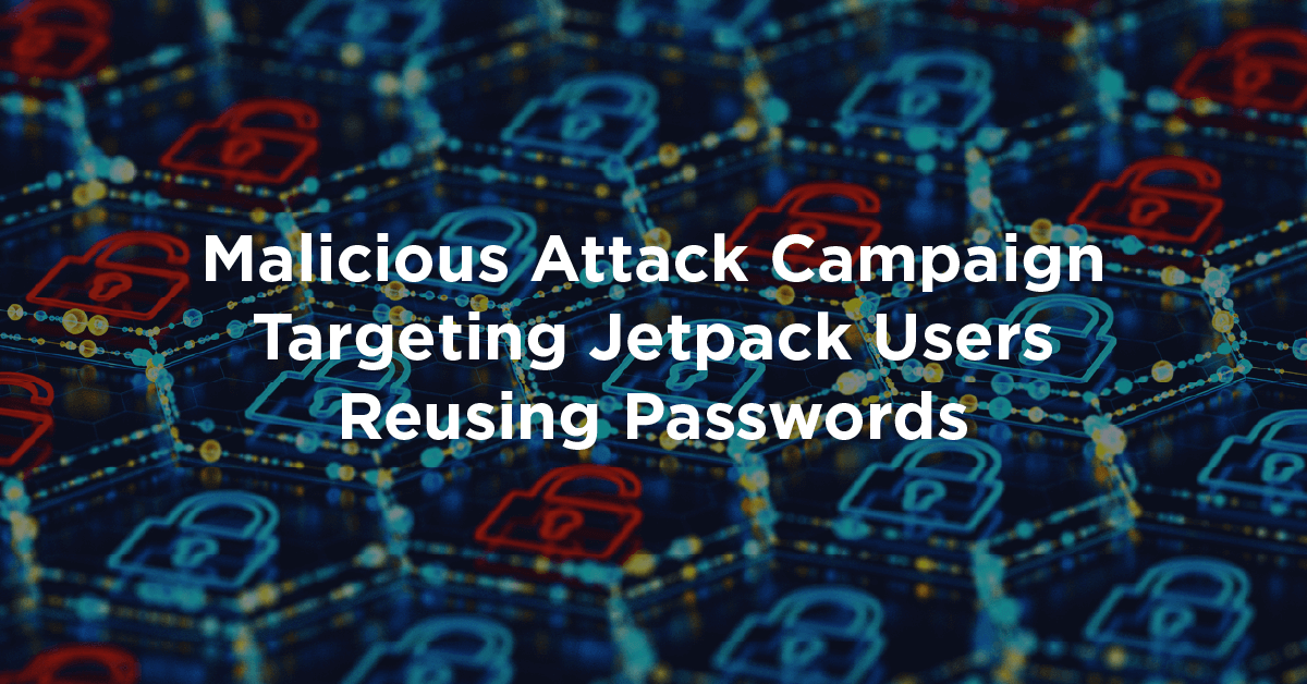 Malicious Attack Campaign Targeting Jetpack Users Reusing Passwords