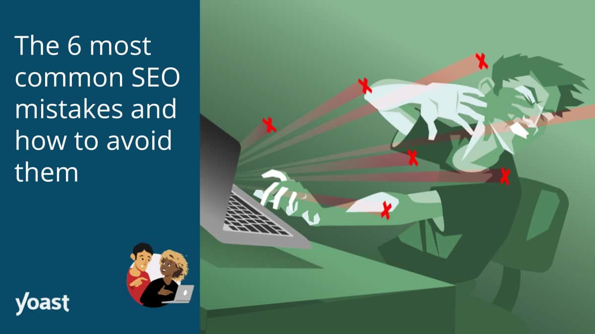 The 6 most common SEO mistakes and how to avoid them