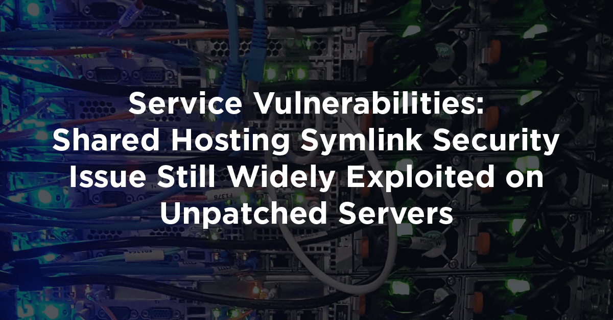 Service Vulnerabilities: Shared Hosting Symlink Security Issue Still Widely Exploited on Unpatched Servers