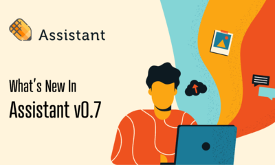6 Exciting New Features and Updates in Assistant Version 0.7