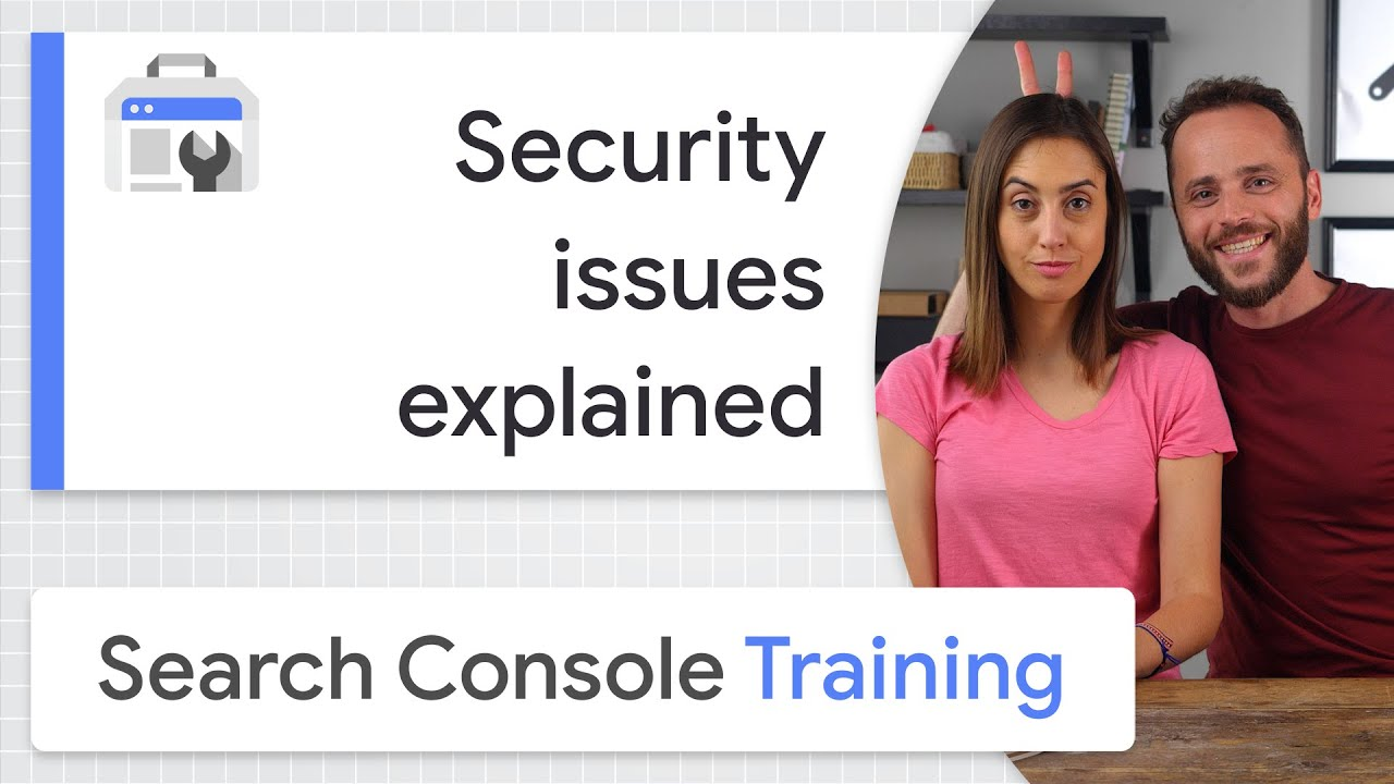 Security issues explained - Google Search Console Training