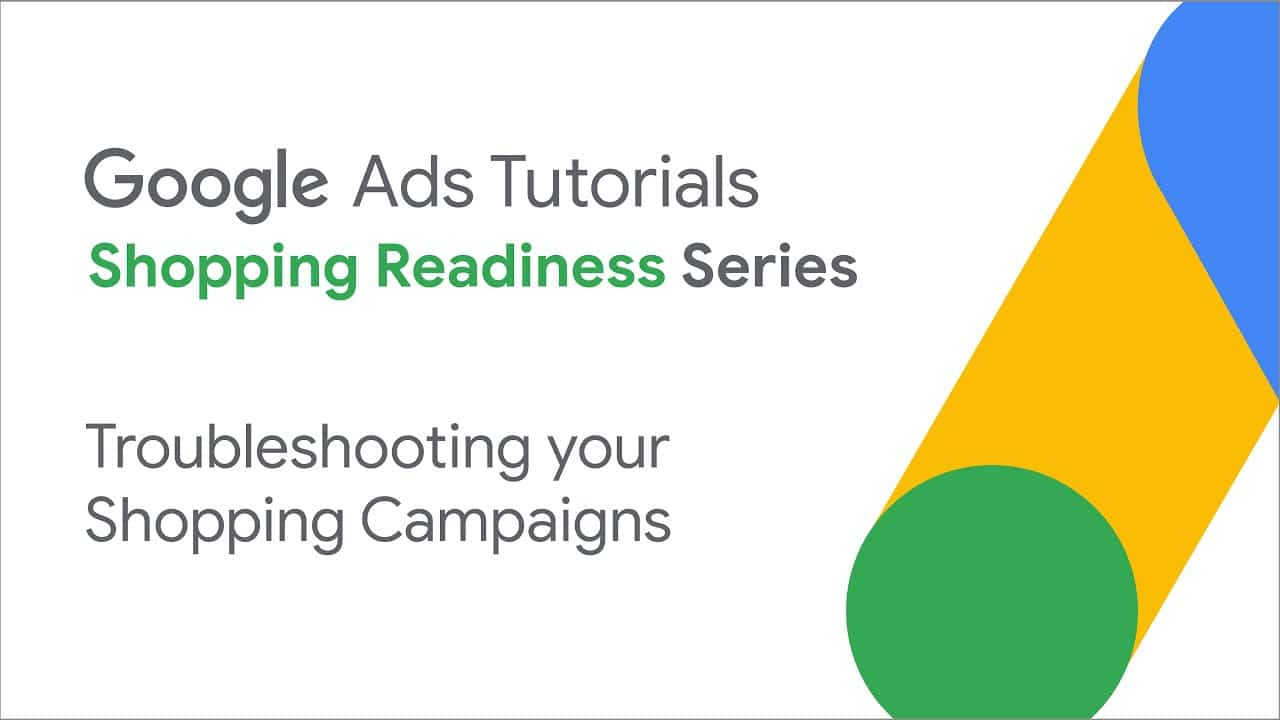 Google Ads Tutorials: Troubleshooting your Shopping Campaigns