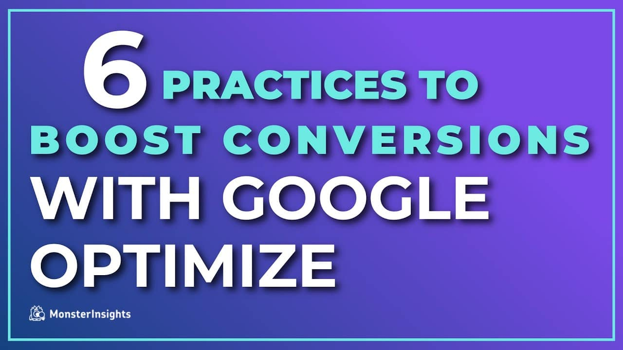 6 Best Practices To Boost Conversions With Google Optimize