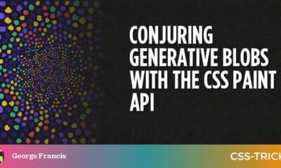 Conjuring Generative Blobs With The CSS Paint API