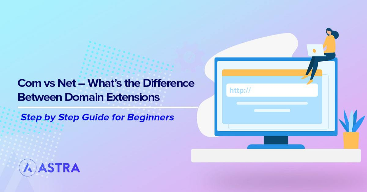 Com vs Net – What's the Difference Between Domain Extensions
