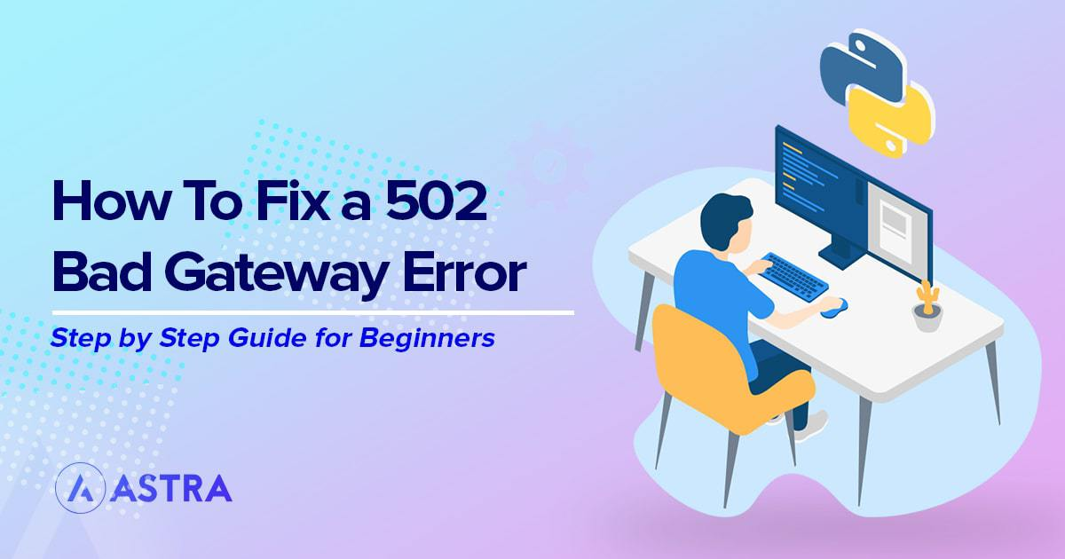 Troubleshoot and Fix 502 Bad Gateway Errors on Your WordPress Website