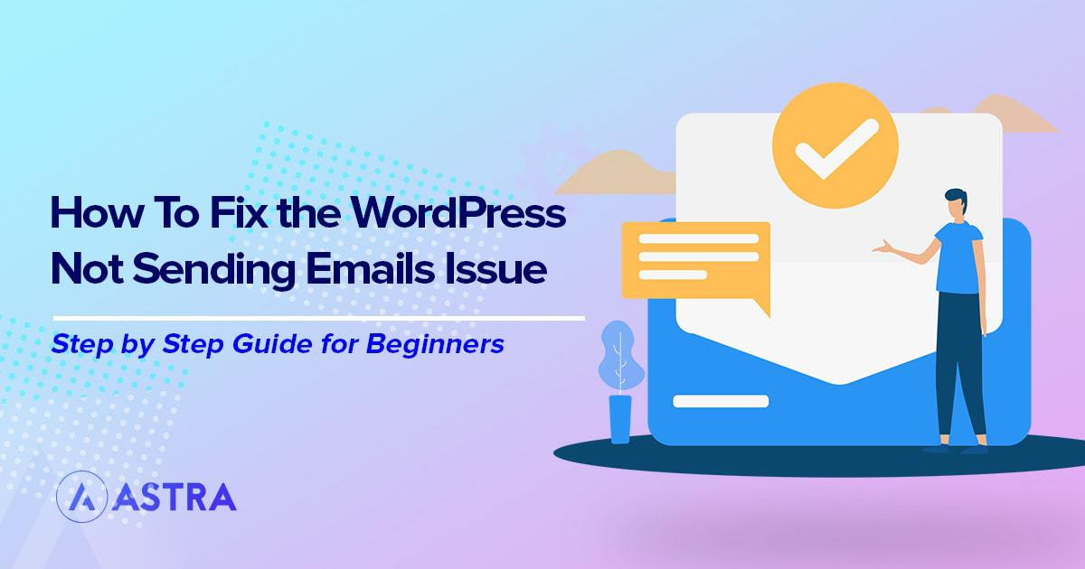 How to Fix the WordPress Not Sending Emails Issue