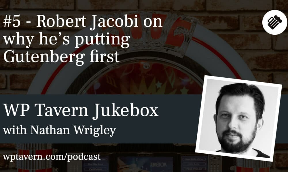 #5 – Robert Jacobi on Why He's Putting Gutenberg First