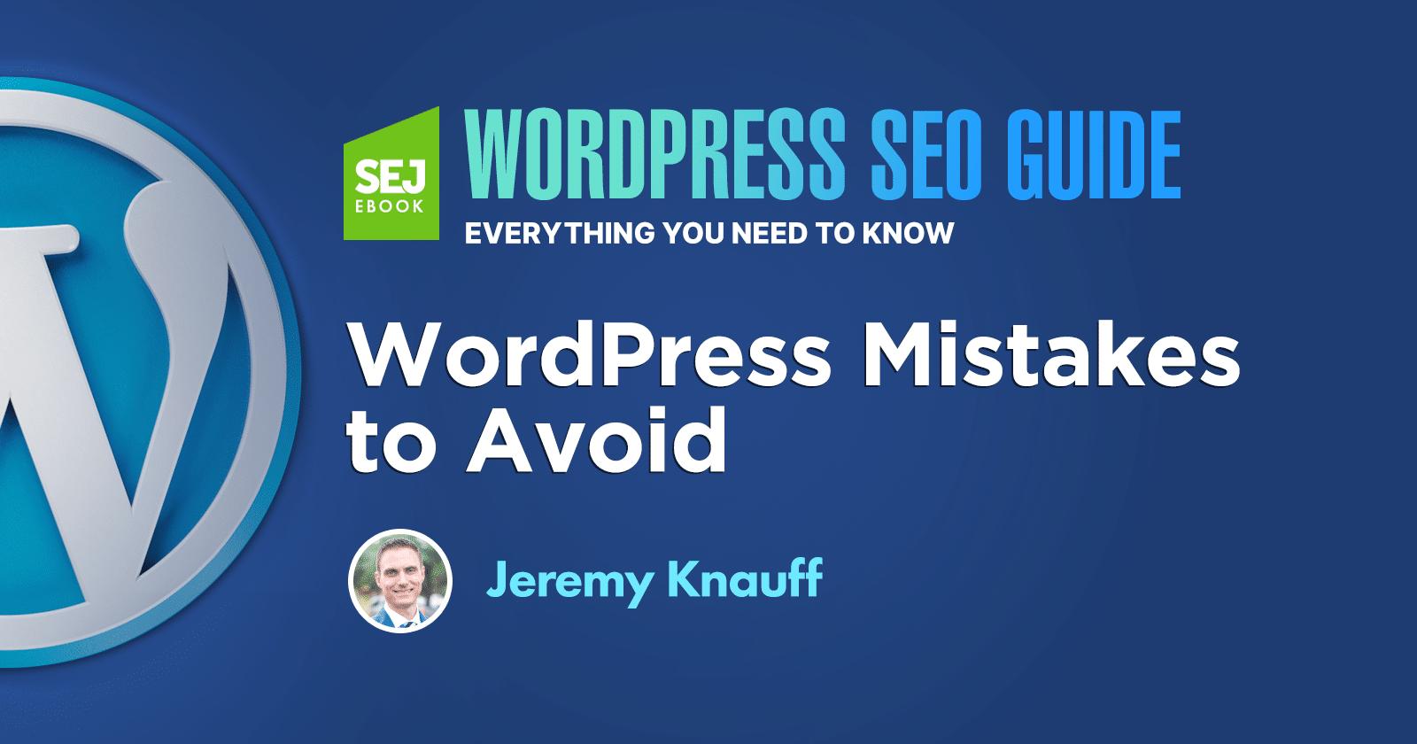 10 WordPress Mistakes to Avoid via @sejournal, @jeremyknauff