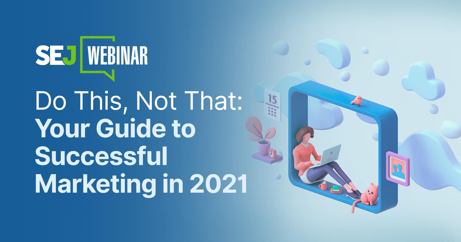 Do This, Not That: Your Guide to Successful Marketing in 2021 [Webinar] via @sejournal, @hethr_campbell