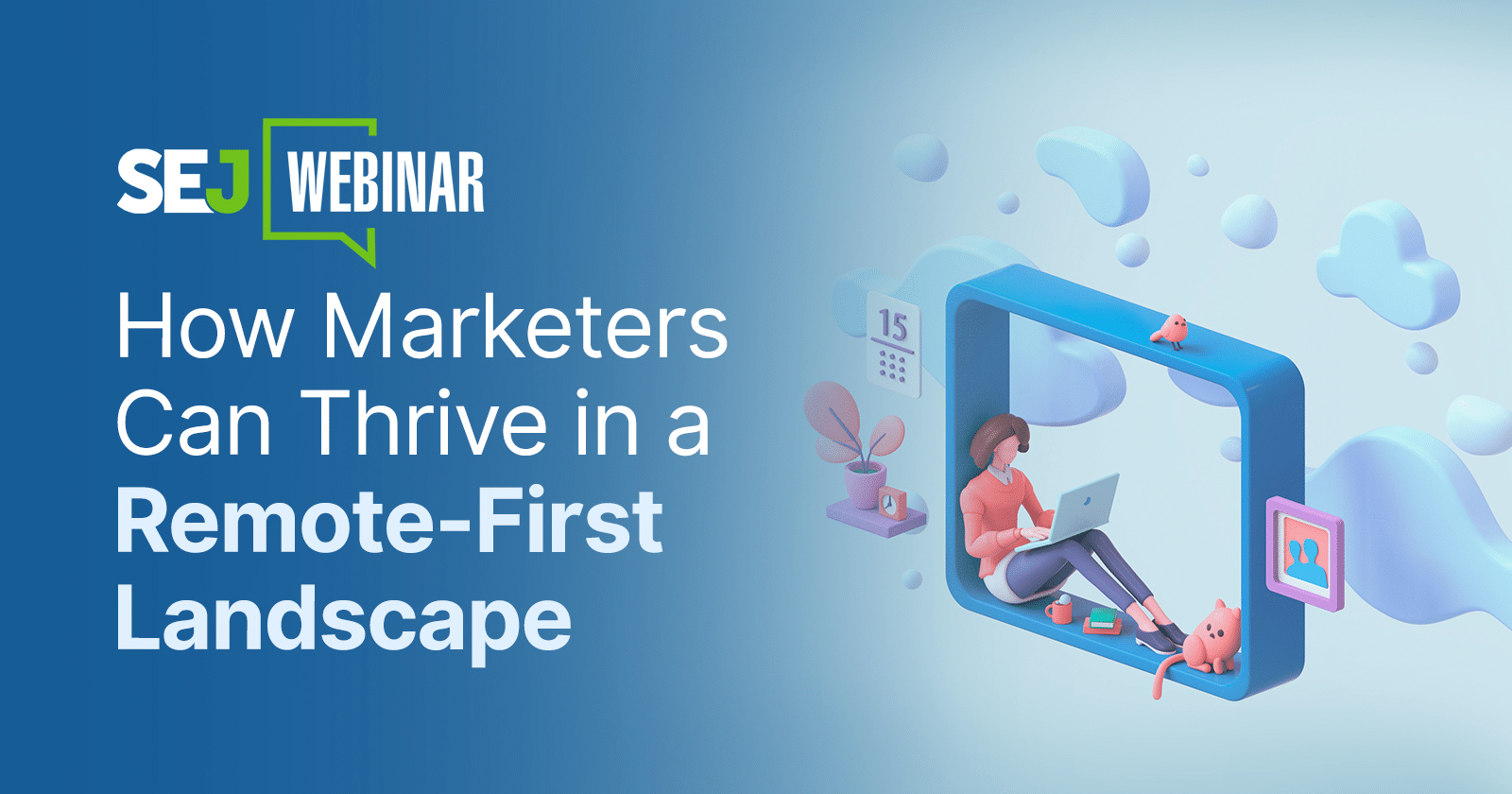 How Marketers Can Thrive in a Remote-First Landscape [Webinar] via @sejournal, @hethr_campbell