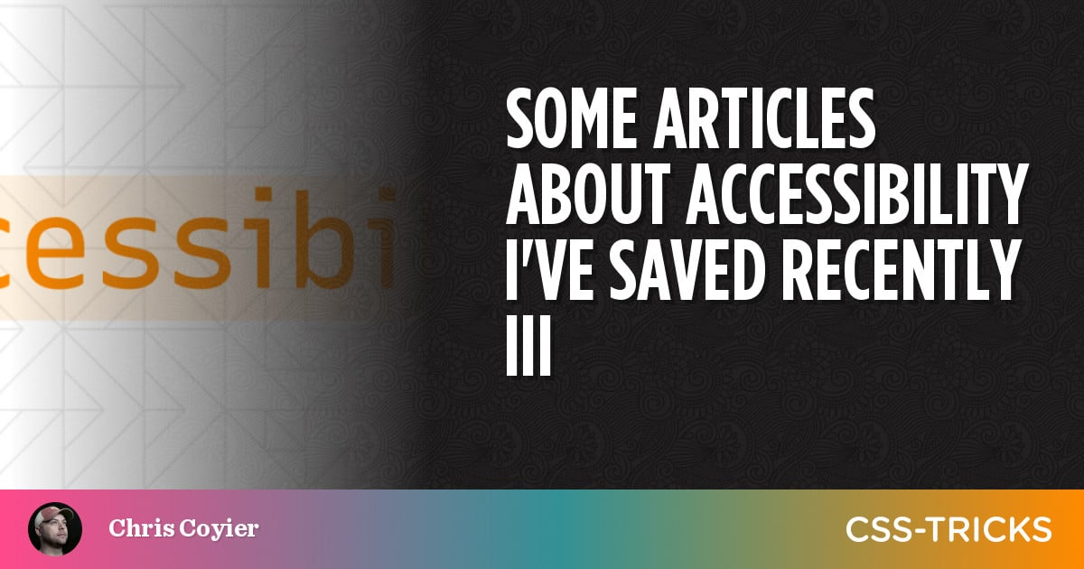 Some Articles About Accessibility I've Saved Recently III