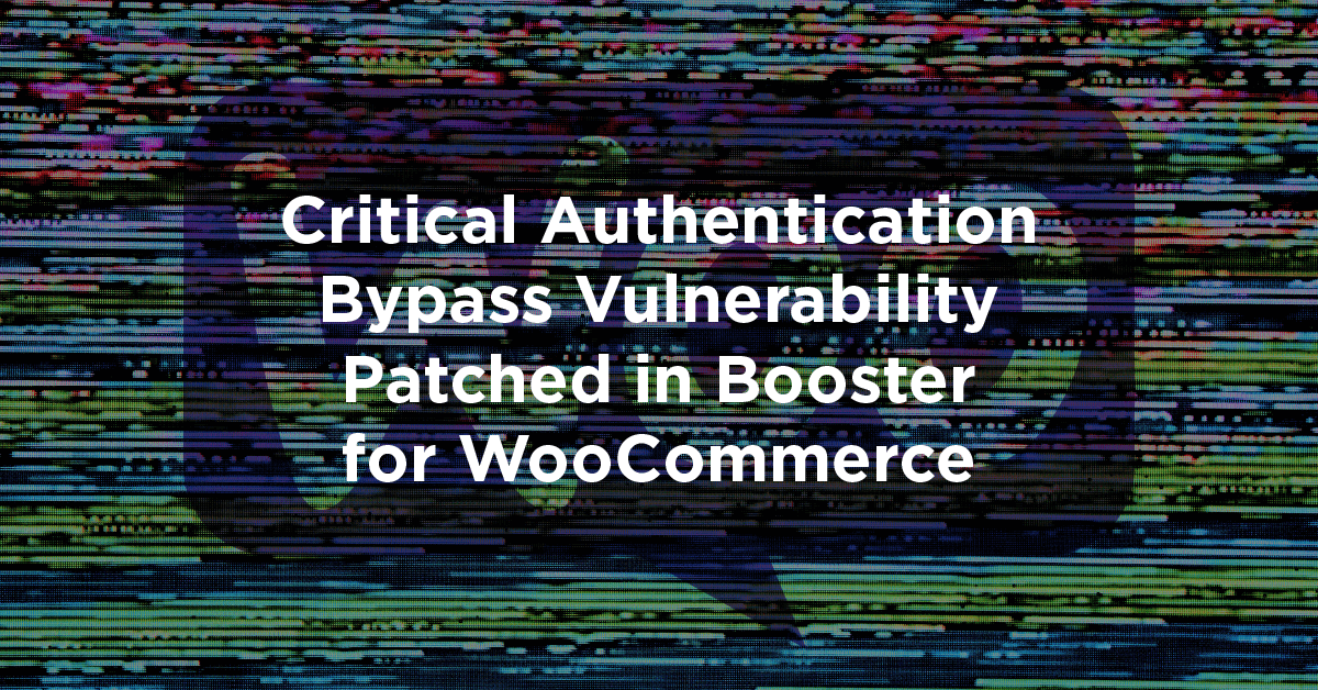 Critical Authentication Bypass Vulnerability Patched in Booster for WooCommerce
