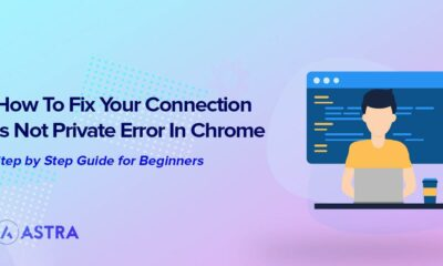 How to Fix the 'Your Connection Is Not Private' Error in Chrome