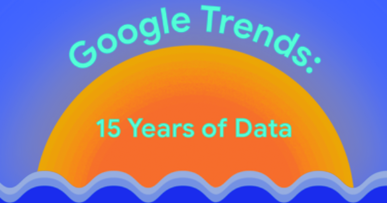 Google Looks Back on 15 Years of Google Trends Data via @sejournal, @MattGSouthern