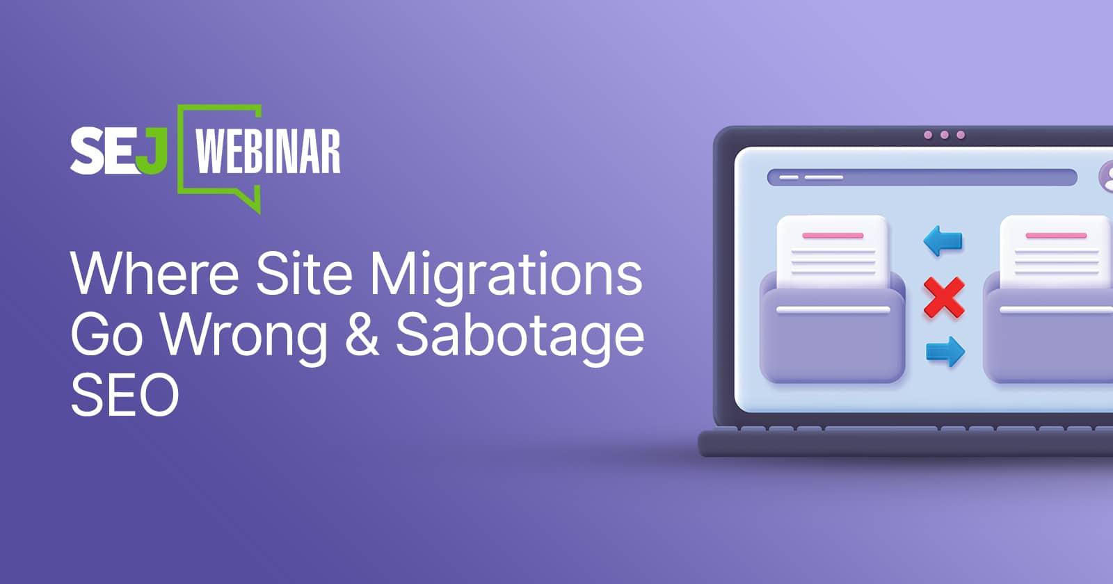 Why & How Site Migrations Go Wrong & Sabotage SEO [Webinar] via @sejournal, @lorenbaker