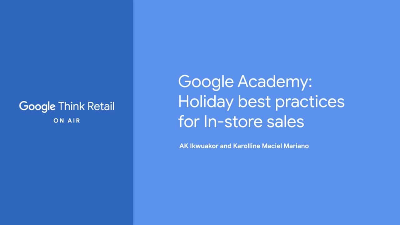 Google Academy: Holiday best practices for In-store sales