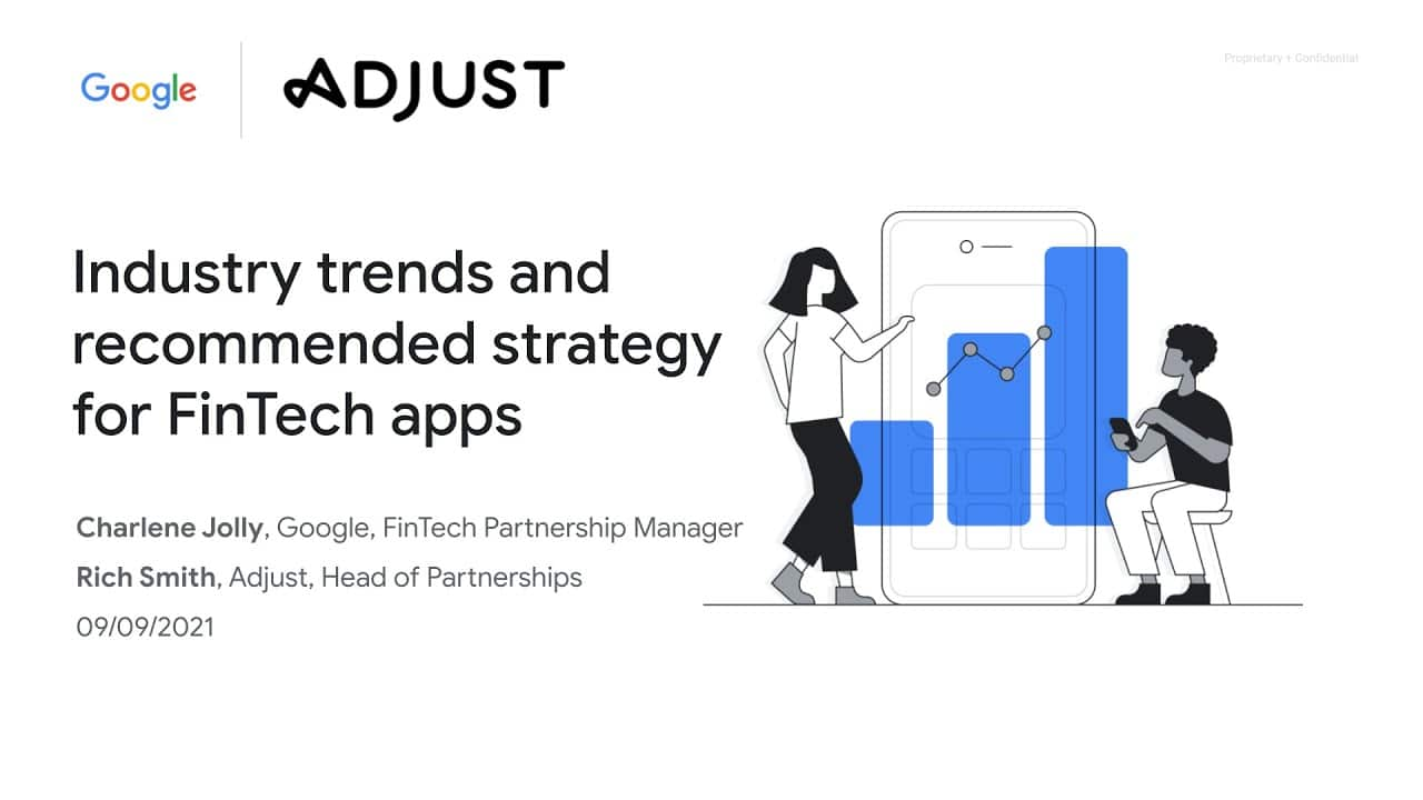 Google Fintech apps webinar #1: Industry trends & recommended strategy for FinTech apps, with Adjust