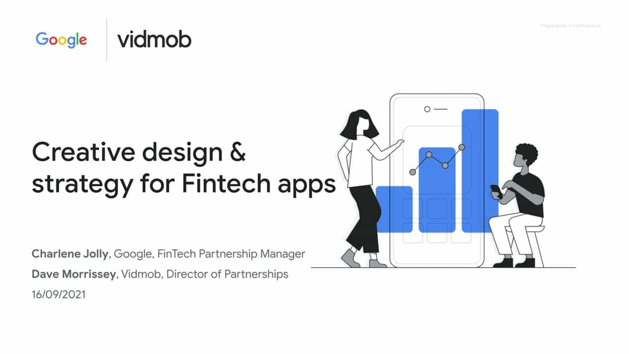 Google Fintech apps webinar #2: Creative design & strategy for Fintech apps, with Vidmob