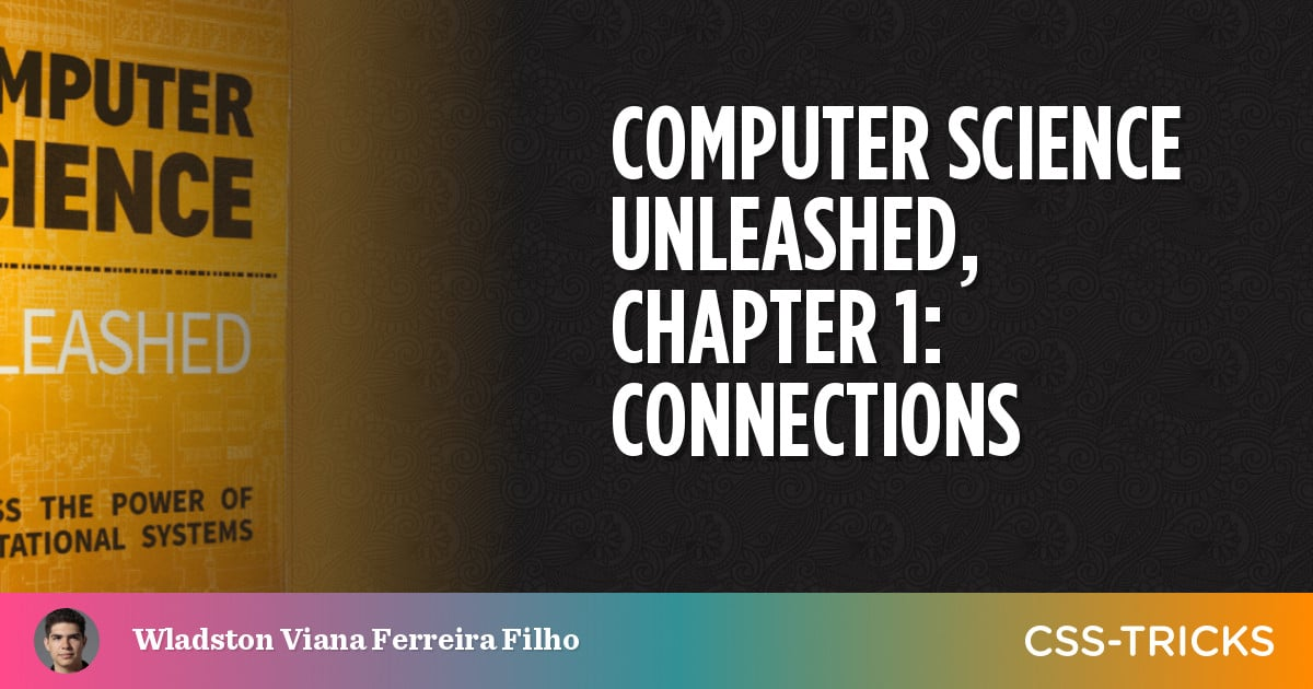 Computer Science Unleashed, Chapter 1: Connections