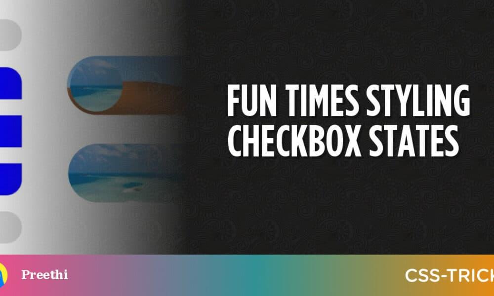 Fun Times Styling Checkbox States