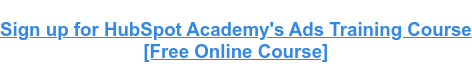 Sign up for HubSpot Academy's Ads Training Course [Free Online Course]