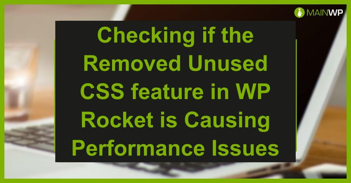 Checking if the Removed Unused CSS feature in WP Rocket is Causing Performance Issues