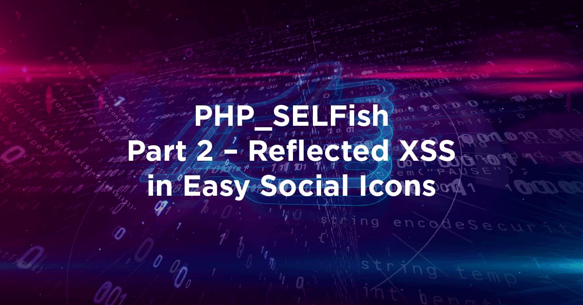 PHP_SELFish Part 2 – Reflected XSS in Easy Social Icons