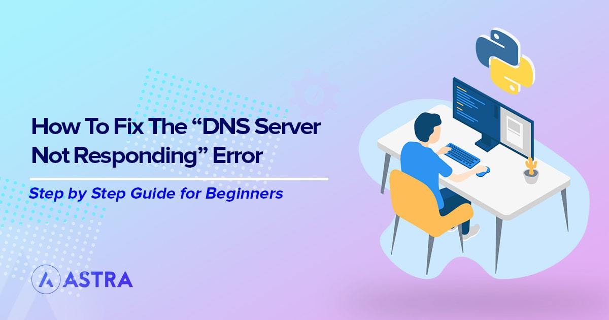 How to Fix the DNS Server Not Responding Error on Windows and Mac