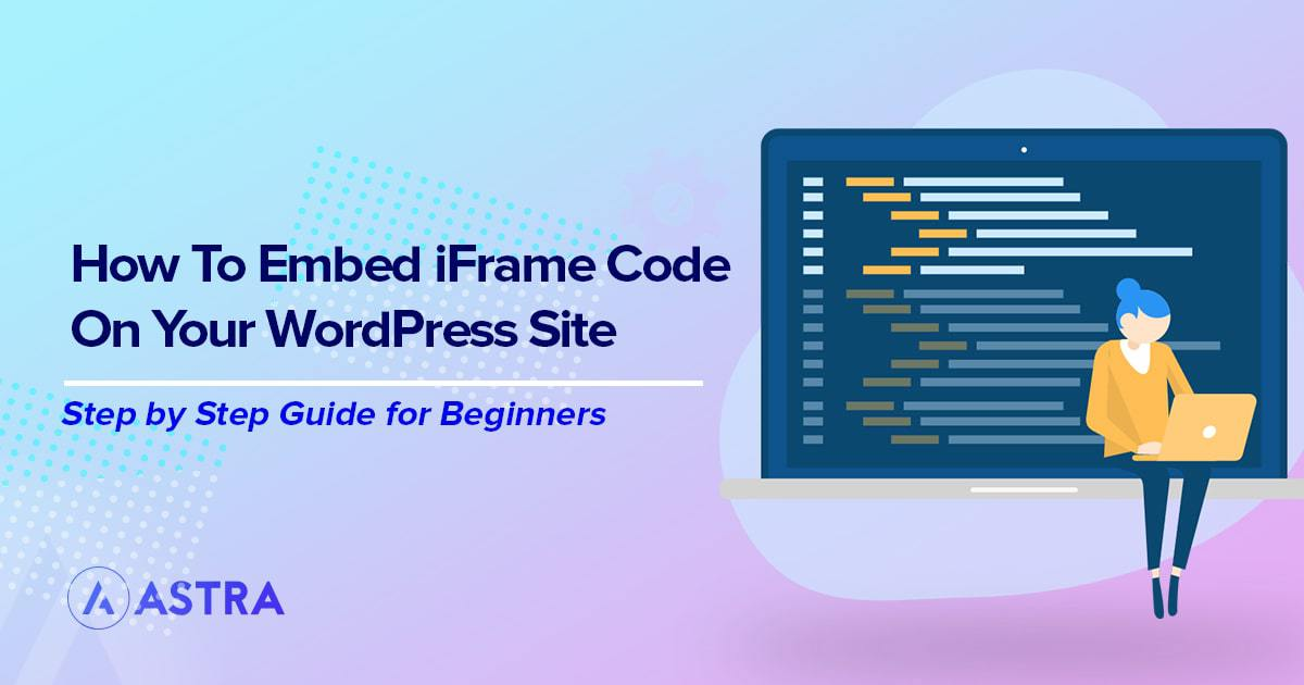 How to Embed iFrame Code in Your WordPress Site (Manually and With Plugins)