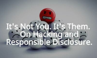It's Not You. It's Them. On Hacking and Responsible Disclosure.