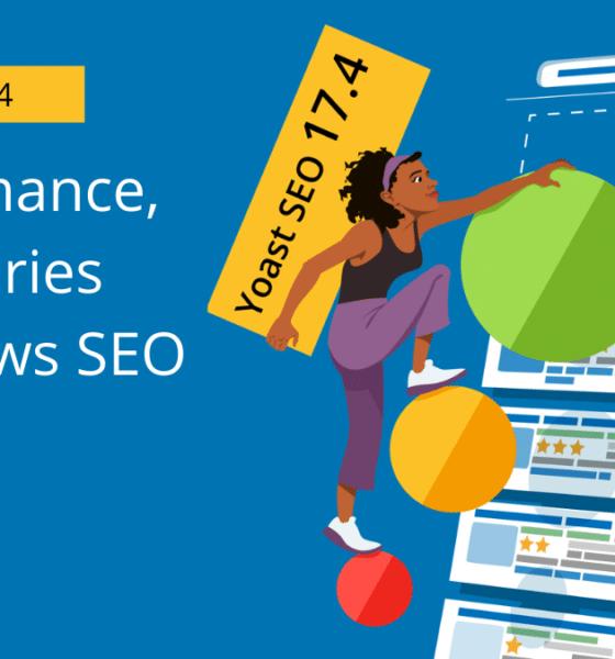 Yoast SEO 17.4: Performance, web stories and News SEO